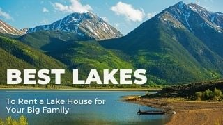 Big Family Vacation Lake Rentals